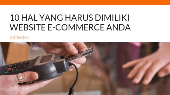 10 Hal Yang Harus Dimiliki Website e-Commerce untuk Anda