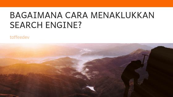 Cara Menaklukan Serarch Engine